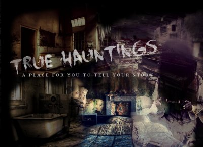 True Hauntings - A Place to Tell YOUR Story
